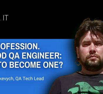 QA Profession. A Good QA Engineer: How to Become One?